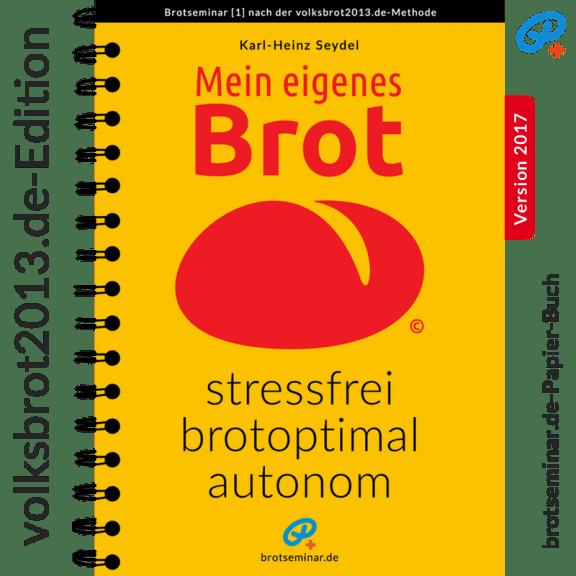 brotseminar.de-Papier-Buch: Mein eigenes Brot — stressfrei + brotoptimal + autonom