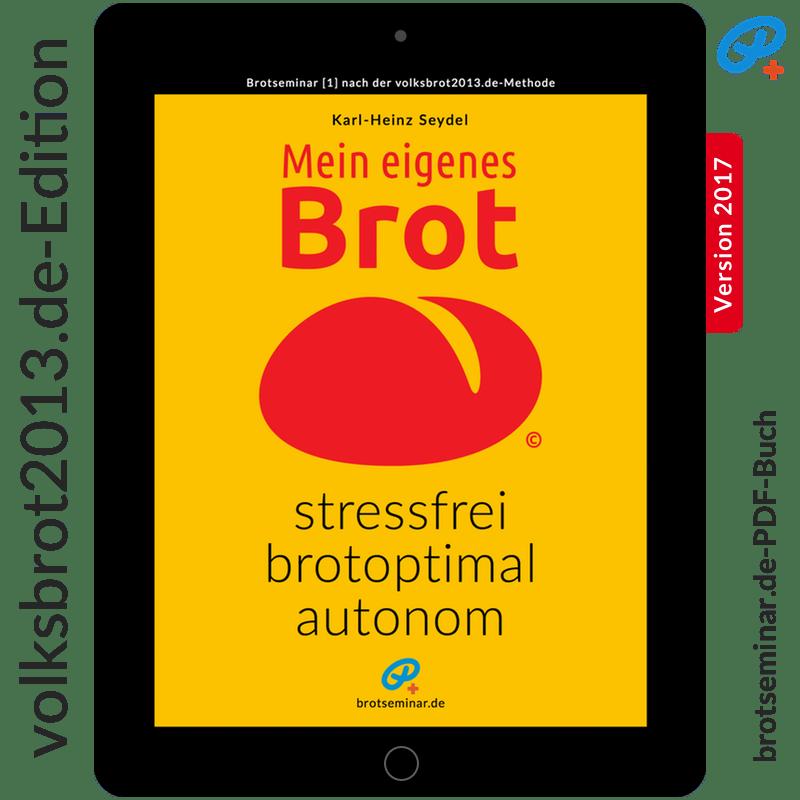 """Auch als eBook im PDF-Format erhältlich: """"Mein eigenes Brot — stressfrei + brotoptimal + autonom"""" (Version 2017)"""