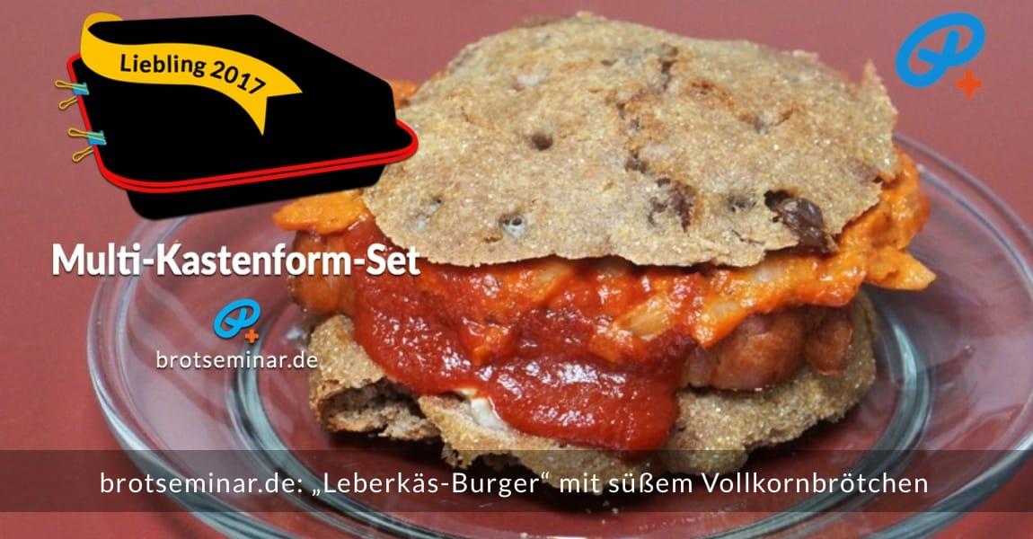 """brotsemianr.de: Wann immer du willst. Soviel wie du möchtest. Ein saftiger """"Leberkäs-Burger"""" mit einem süßen hausgemachten Vollkornbrötchen, welches sehr clever im neuen Multi-Kastenform-Set 2017 gebacken wurde."""