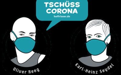 Tschüss CORONA: Wir sind wieder da. Es gibt uns noch. Haare sind wichtig.
